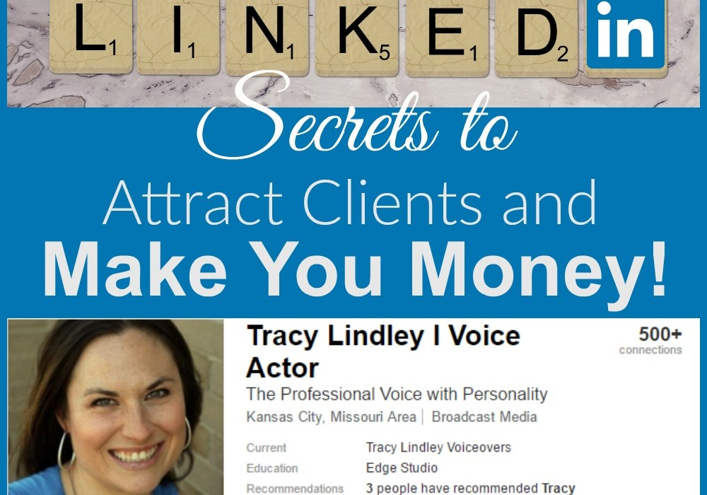 Secrets for Using LinkedIn to Attract Clients and Make You Money!