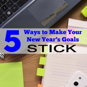 5 Ways to Make Your New Year's Goals Stick